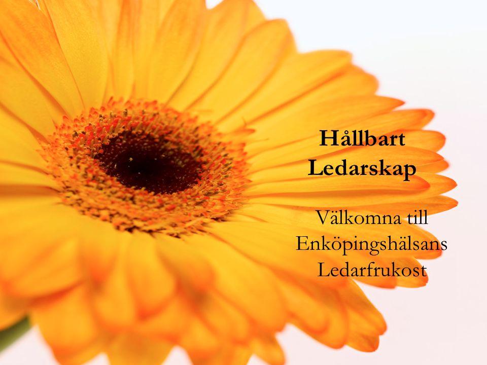 Enköpingshälsan AB Hållbart Ledarskap Välkomna till Enköpingshälsans Ledarfrukost