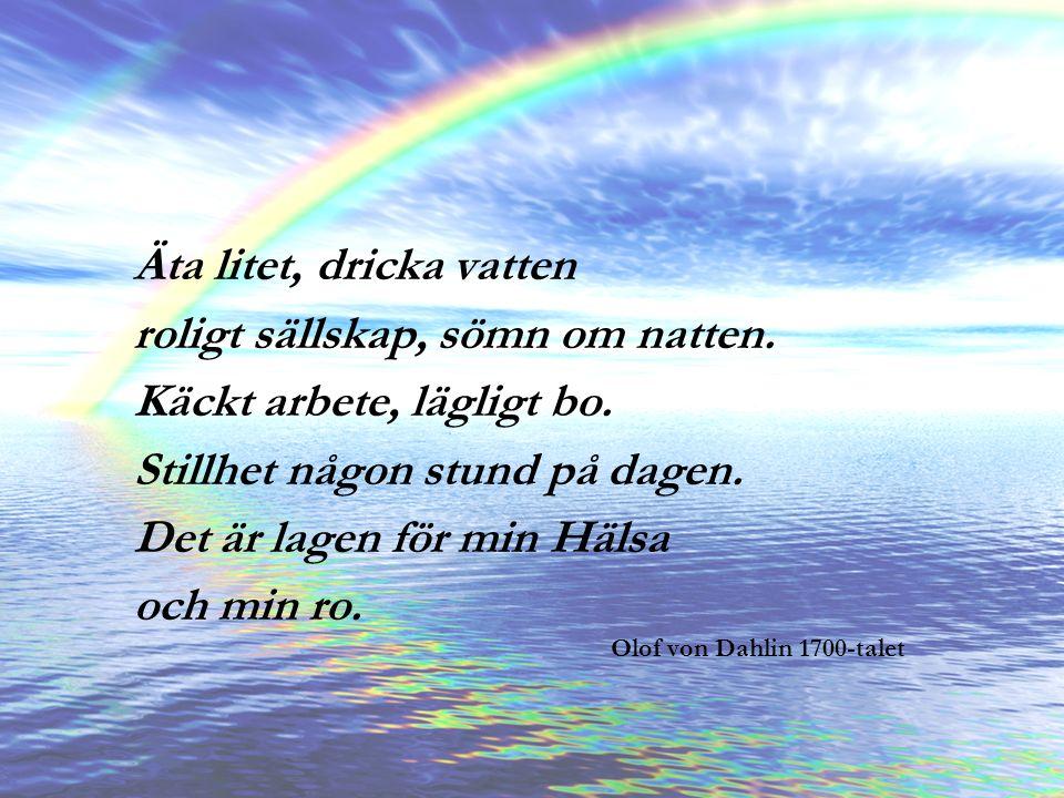Enköpingshälsan AB Olof von Dahlin 1700-talet Äta litet, dricka vatten roligt sällskap, sömn om natten.