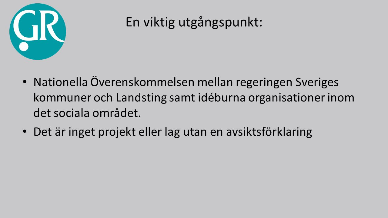 En viktig utgångspunkt: Nationella Överenskommelsen mellan regeringen Sveriges kommuner och Landsting samt idéburna organisationer inom det sociala området.