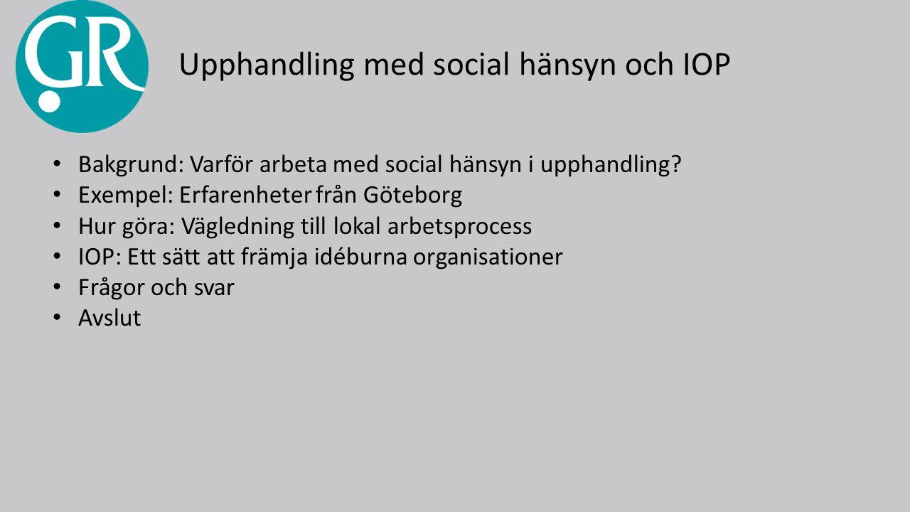Upphandling med social hänsyn och IOP Bakgrund: Varför arbeta med social hänsyn i upphandling.