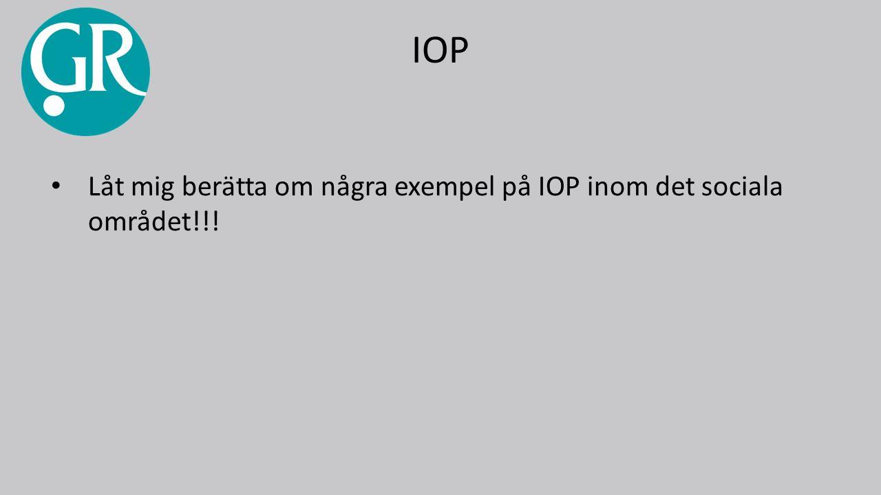 IOP Låt mig berätta om några exempel på IOP inom det sociala området!!!