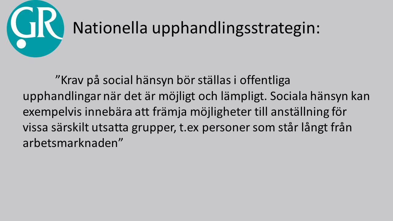 Nationella upphandlingsstrategin: Krav på social hänsyn bör ställas i offentliga upphandlingar när det är möjligt och lämpligt.