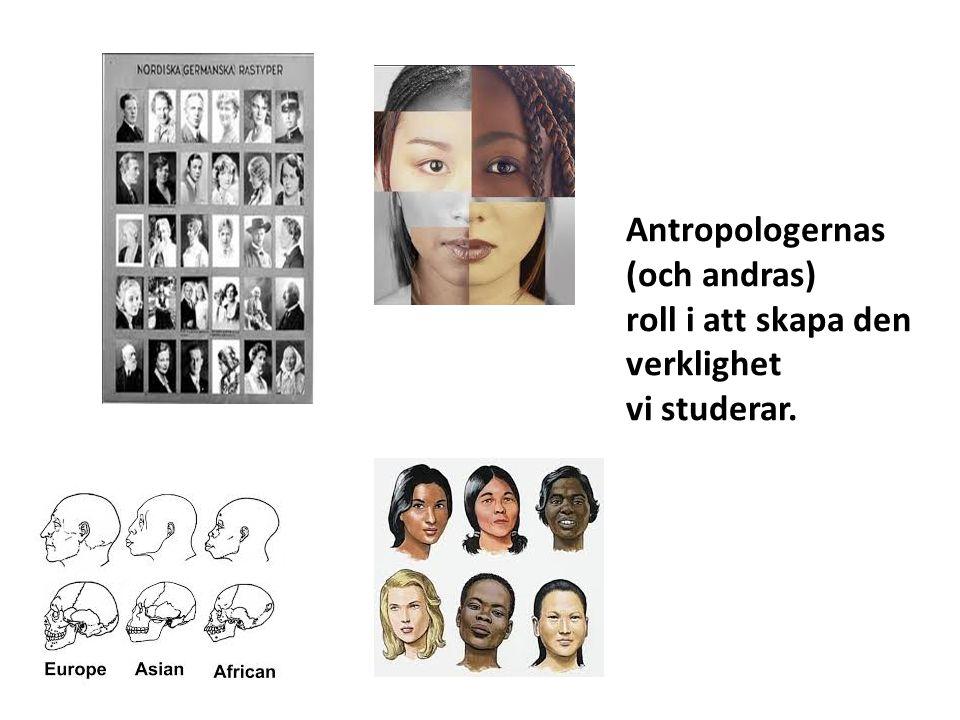 Antropologernas (och andras) roll i att skapa den verklighet vi studerar.