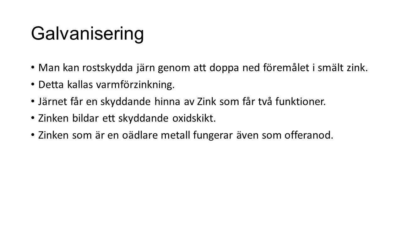 Galvanisering Man kan rostskydda järn genom att doppa ned föremålet i smält zink.