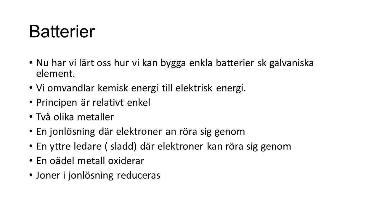 Batterier Nu har vi lärt oss hur vi kan bygga enkla batterier sk galvaniska element.
