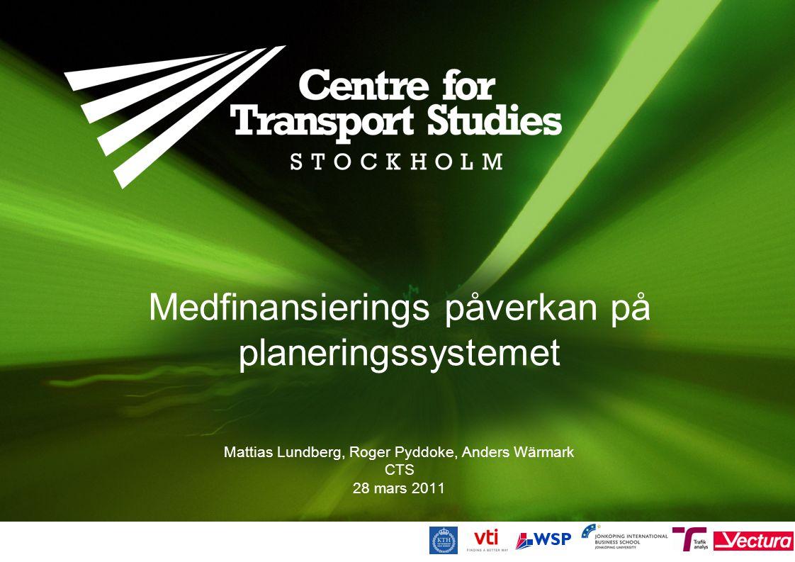Medfinansierings påverkan på planeringssystemet Mattias Lundberg, Roger Pyddoke, Anders Wärmark CTS 28 mars 2011