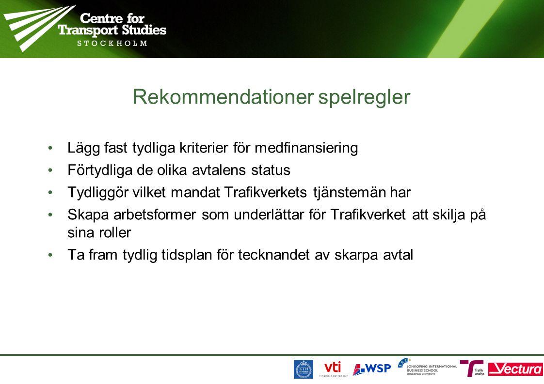 Rekommendationer spelregler Lägg fast tydliga kriterier för medfinansiering Förtydliga de olika avtalens status Tydliggör vilket mandat Trafikverkets tjänstemän har Skapa arbetsformer som underlättar för Trafikverket att skilja på sina roller Ta fram tydlig tidsplan för tecknandet av skarpa avtal