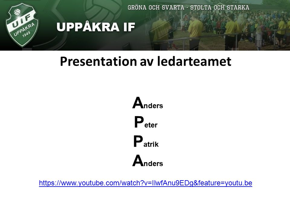 Presentation av ledarteamet A nders P eter P atrik A nders https://www.youtube.com/watch v=IlwfAnu9EDg&feature=youtu.be