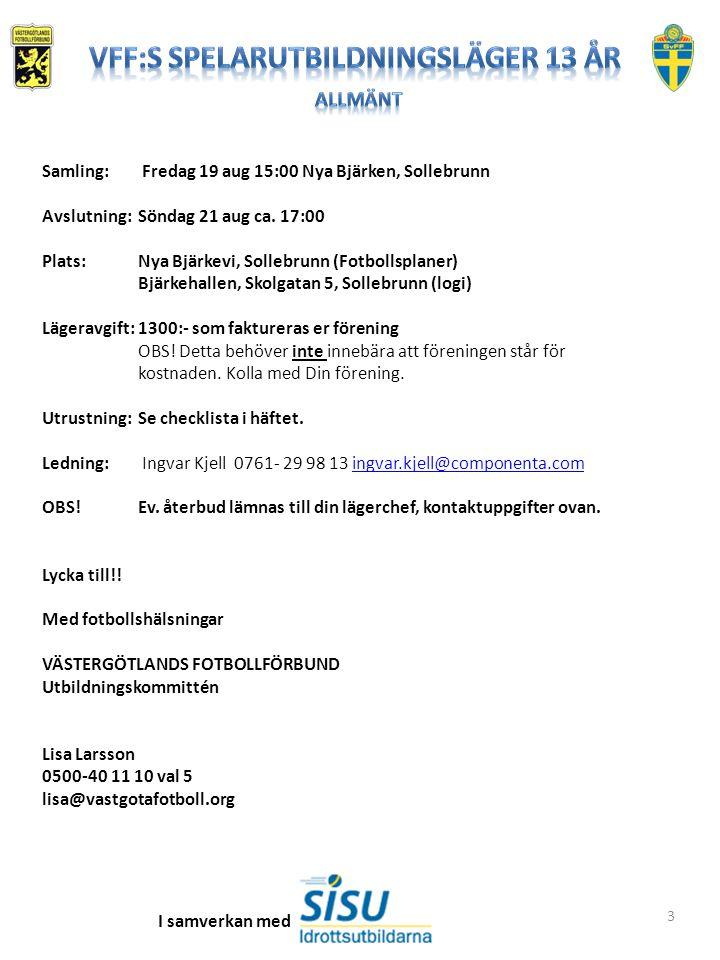 3 Samling: Fredag 19 aug 15:00 Nya Bjärken, Sollebrunn Avslutning:Söndag 21 aug ca.