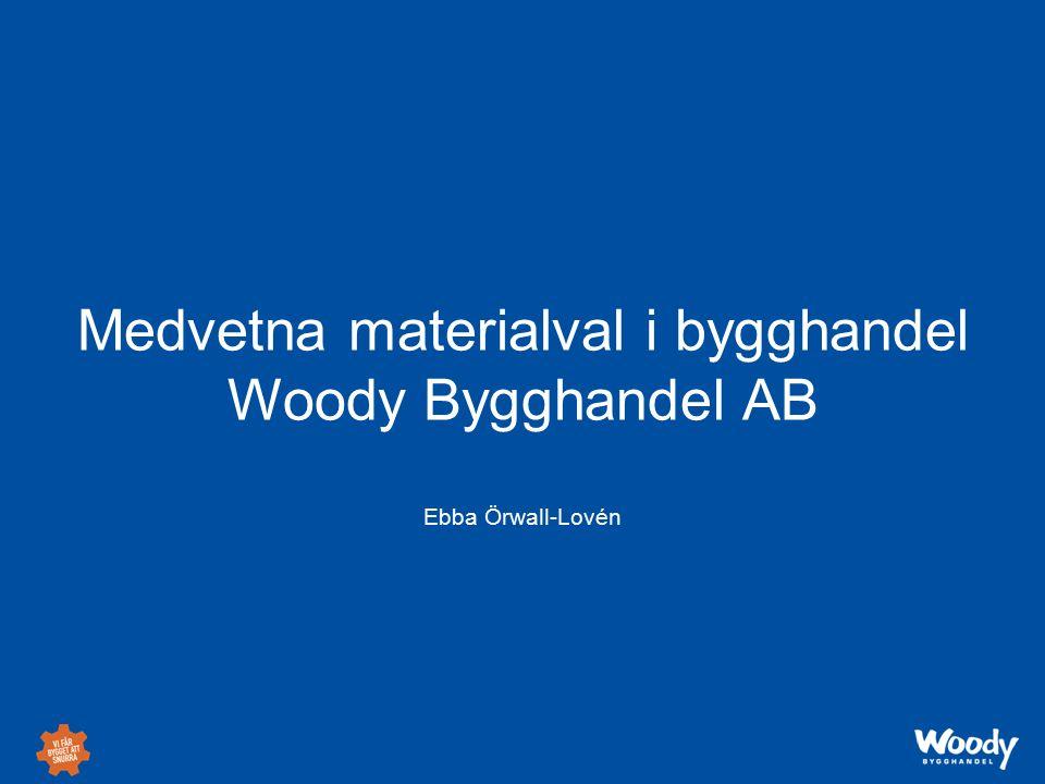 Medvetna materialval i bygghandel Woody Bygghandel AB Ebba Örwall-Lovén