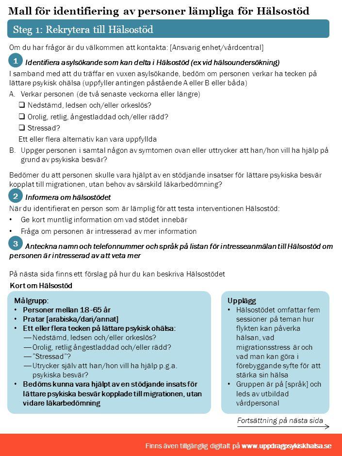 Identifiera asylsökande som kan delta i Hälsostöd (ex vid hälsoundersökning) I samband med att du träffar en vuxen asylsökande, bedöm om personen verkar ha tecken på lättare psykisk ohälsa (uppfyller antingen påstående A eller B eller båda) A.Verkar personen (de två senaste veckorna eller längre)  Nedstämd, ledsen och/eller orkeslös.
