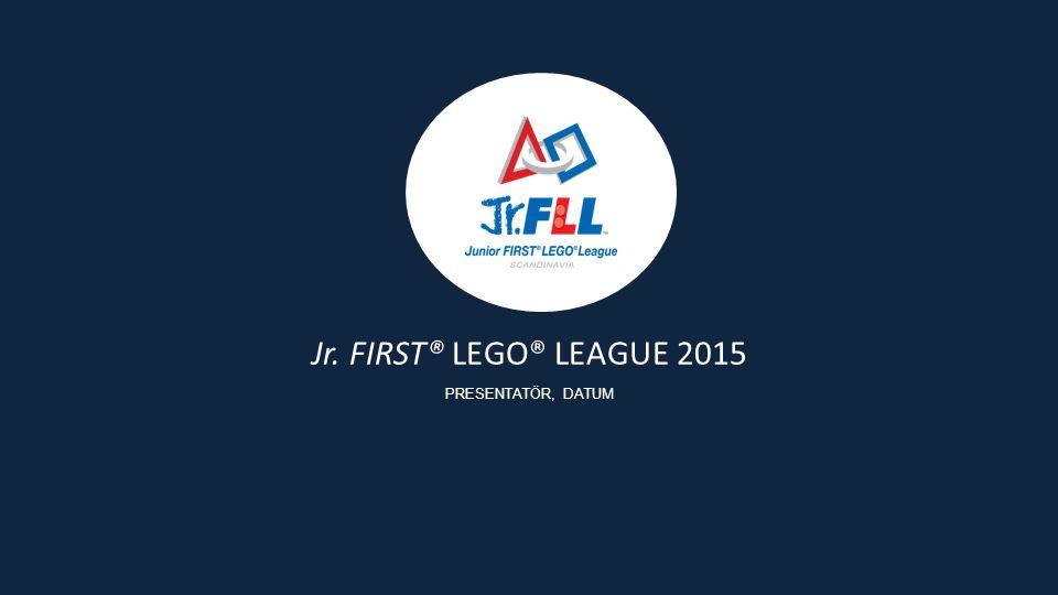 Jr. FIRST® LEGO® LEAGUE 2015 PRESENTATÖR, DATUM