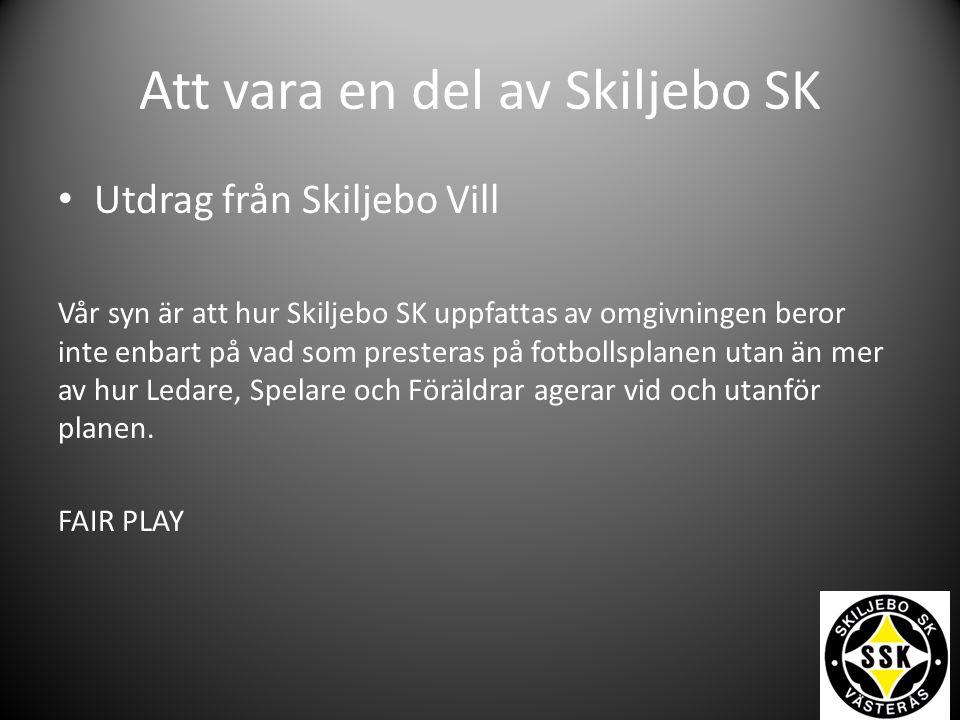 Att vara en del av Skiljebo SK Utdrag från Skiljebo Vill Vår syn är att hur Skiljebo SK uppfattas av omgivningen beror inte enbart på vad som presteras på fotbollsplanen utan än mer av hur Ledare, Spelare och Föräldrar agerar vid och utanför planen.