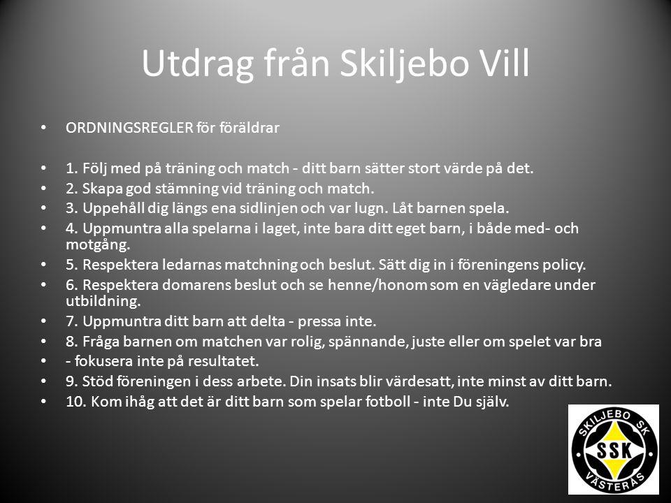 Utdrag från Skiljebo Vill ORDNINGSREGLER för föräldrar 1. Följ med på träning och match - ditt barn sätter stort värde på det. 2. Skapa god stämning v