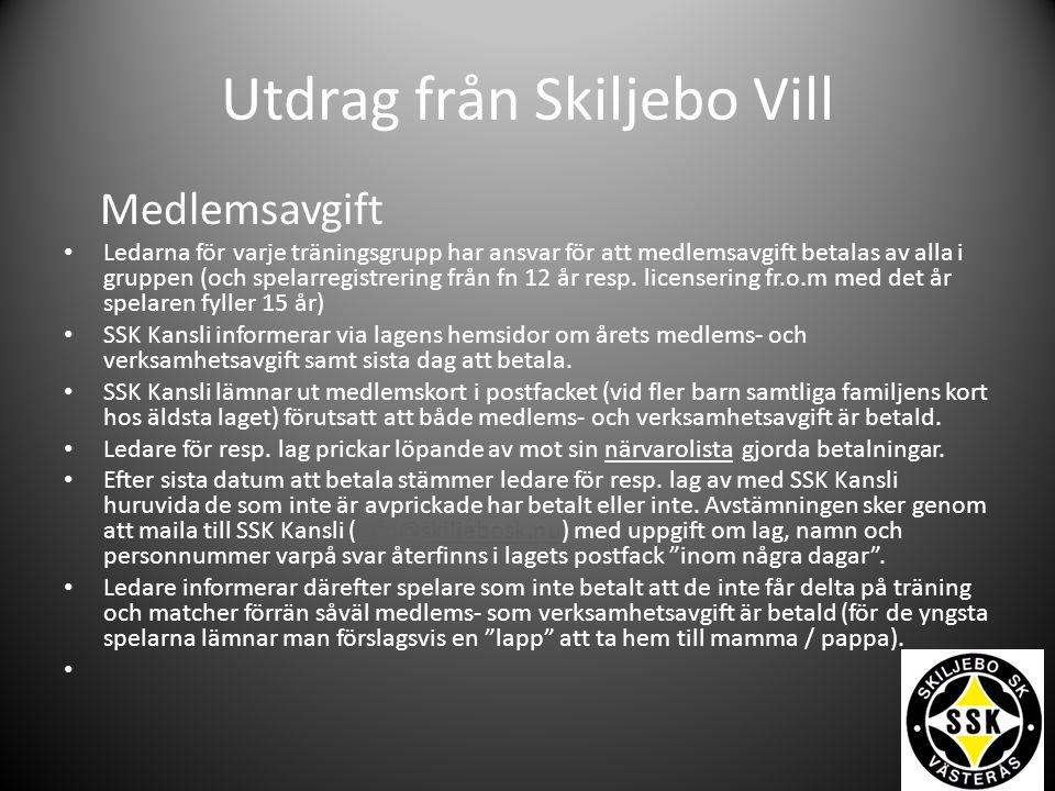 Utdrag från Skiljebo Vill Medlemsavgift Ledarna för varje träningsgrupp har ansvar för att medlemsavgift betalas av alla i gruppen (och spelarregistrering från fn 12 år resp.