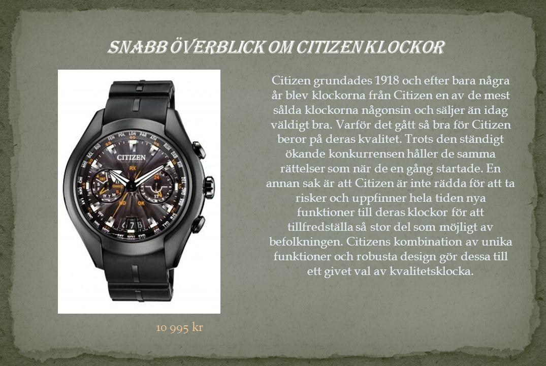 Citizen grundades 1918 och efter bara några år blev klockorna från Citizen en av de mest sålda klockorna någonsin och säljer än idag väldigt bra.