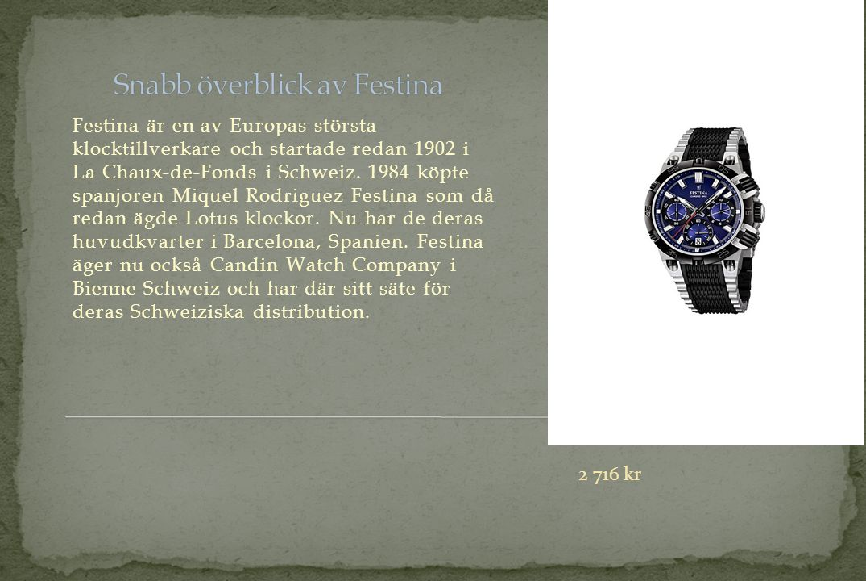 Festina är en av Europas största klocktillverkare och startade redan 1902 i La Chaux-de-Fonds i Schweiz.