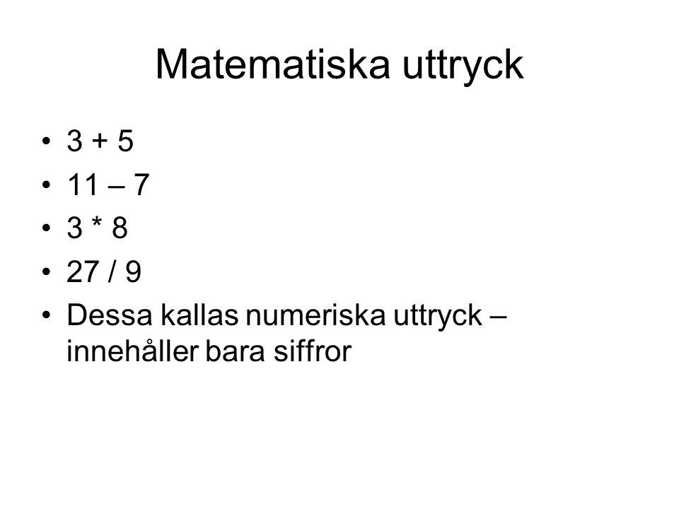 Matematiska uttryck 3 + 5 11 – 7 3 * 8 27 / 9 Dessa kallas numeriska uttryck – innehåller bara siffror