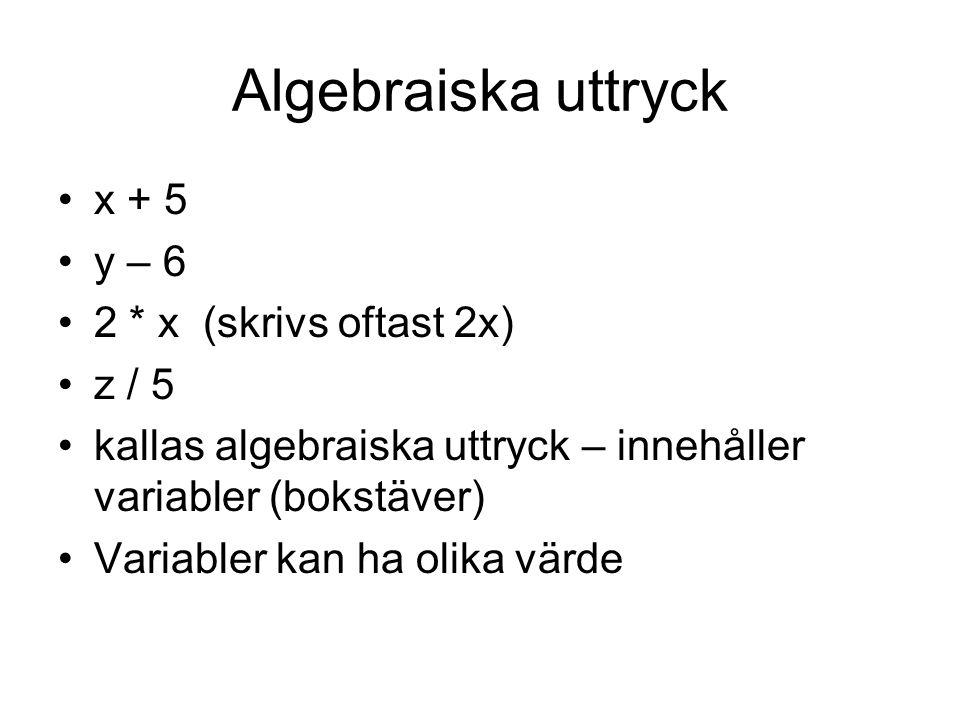 Algebraiska uttryck x + 5 y – 6 2 * x (skrivs oftast 2x) z / 5 kallas algebraiska uttryck – innehåller variabler (bokstäver) Variabler kan ha olika vä