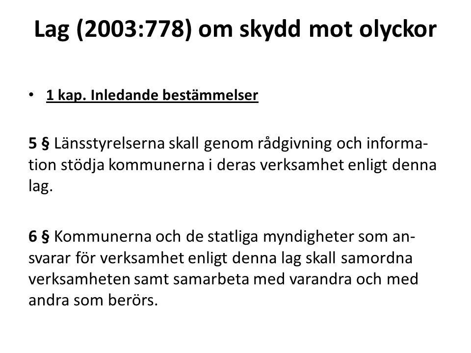 Lag (2003:778) om skydd mot olyckor 1 kap. Inledande bestämmelser 5 § Länsstyrelserna skall genom rådgivning och informa- tion stödja kommunerna i der
