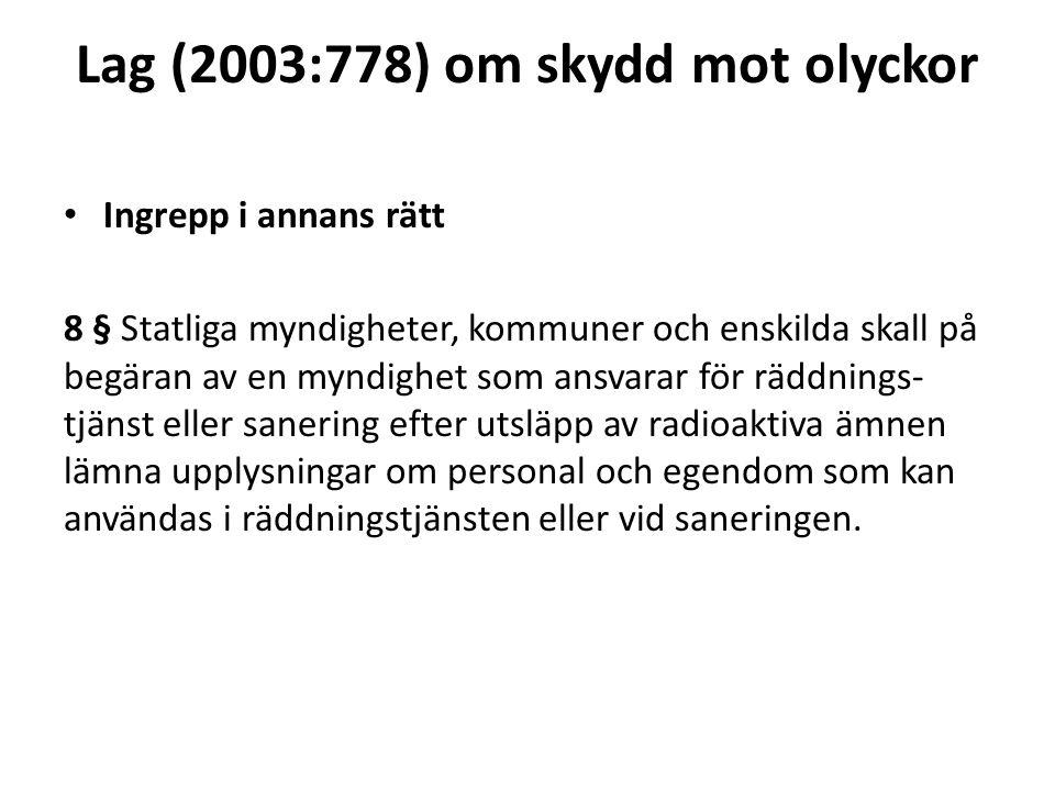 Lag (2003:778) om skydd mot olyckor Ingrepp i annans rätt 8 § Statliga myndigheter, kommuner och enskilda skall på begäran av en myndighet som ansvara