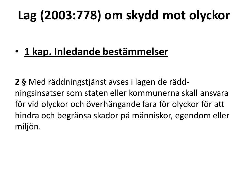 Lag (2003:778) om skydd mot olyckor 1 kap. Inledande bestämmelser 2 § Med räddningstjänst avses i lagen de rädd- ningsinsatser som staten eller kommun
