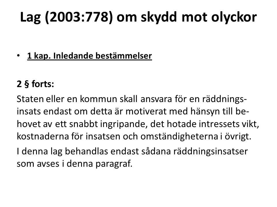 Lag (2003:778) om skydd mot olyckor 1 kap. Inledande bestämmelser 2 § forts: Staten eller en kommun skall ansvara för en räddnings- insats endast om d