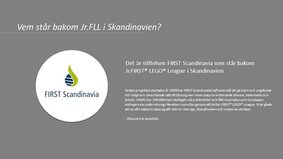 Här hittar du mer information: Webben: juniorfll.org Facebook: FIRST LEGO League i Skandinavien