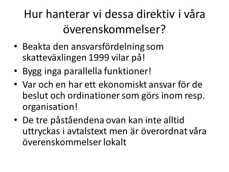 Hur hanterar vi dessa direktiv i våra överenskommelser? Beakta den ansvarsfördelning som skatteväxlingen 1999 vilar på! Bygg inga parallella funktione