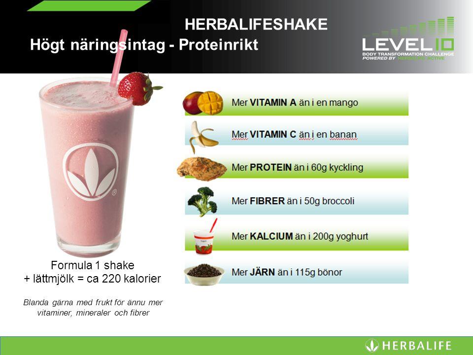 Formula 1 shake + lättmjölk = ca 220 kalorier Blanda gärna med frukt för ännu mer vitaminer, mineraler och fibrer HERBALIFESHAKE Högt näringsintag - Proteinrikt