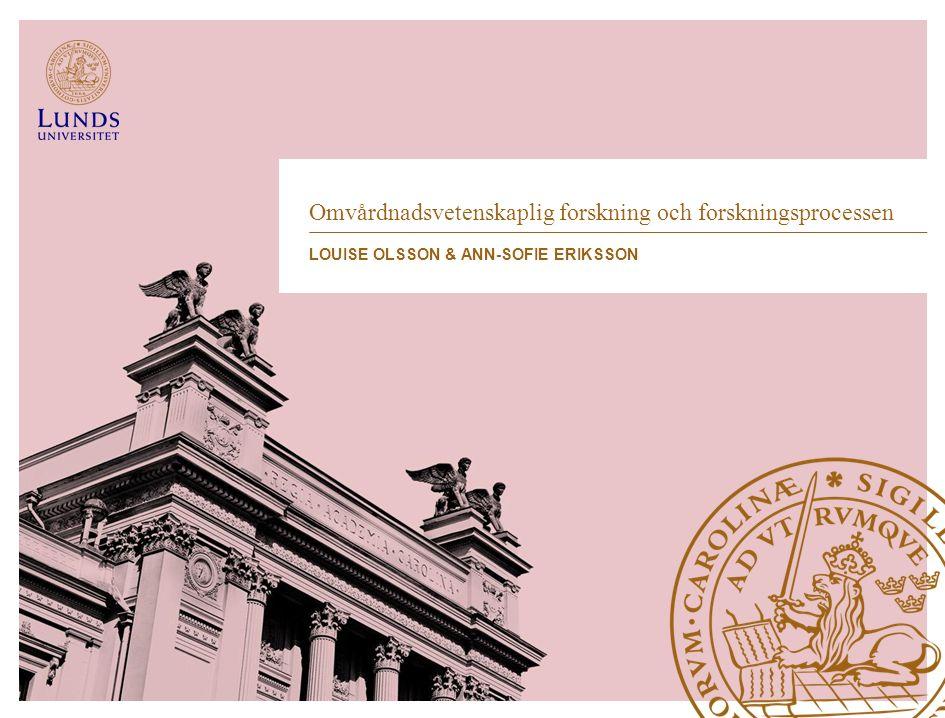 Omvårdnadsvetenskaplig forskning och forskningsprocessen LOUISE OLSSON & ANN-SOFIE ERIKSSON