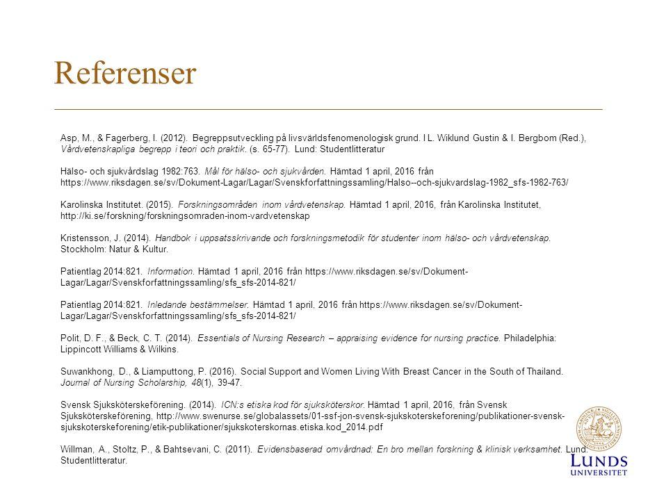 Referenser Asp, M., & Fagerberg, I.(2012). Begreppsutveckling på livsvärldsfenomenologisk grund.