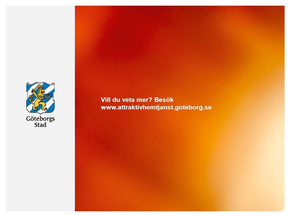 Vill du veta mer Besök www.attraktivhemtjanst.goteborg.se
