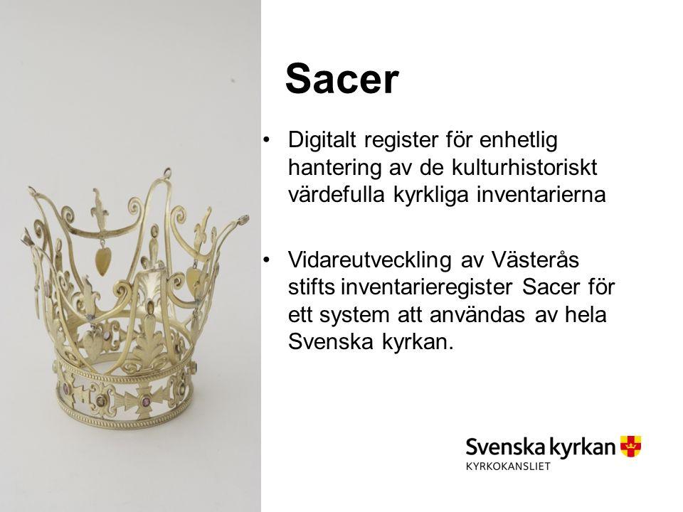 Sacer Digitalt register för enhetlig hantering av de kulturhistoriskt värdefulla kyrkliga inventarierna Vidareutveckling av Västerås stifts inventarieregister Sacer för ett system att användas av hela Svenska kyrkan.