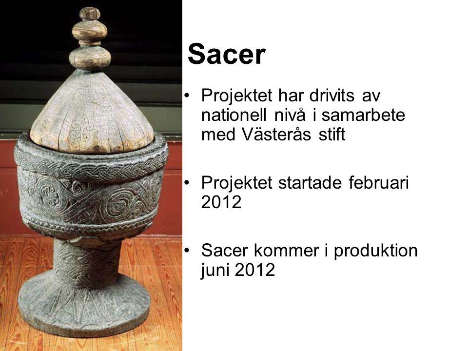 Sacer Projektet har drivits av nationell nivå i samarbete med Västerås stift Projektet startade februari 2012 Sacer kommer i produktion juni 2012