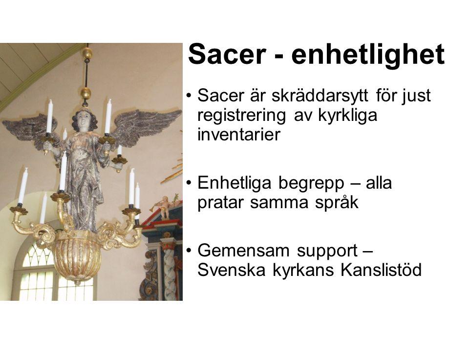 Sacer - enhetlighet Sacer är skräddarsytt för just registrering av kyrkliga inventarier Enhetliga begrepp – alla pratar samma språk Gemensam support – Svenska kyrkans Kanslistöd