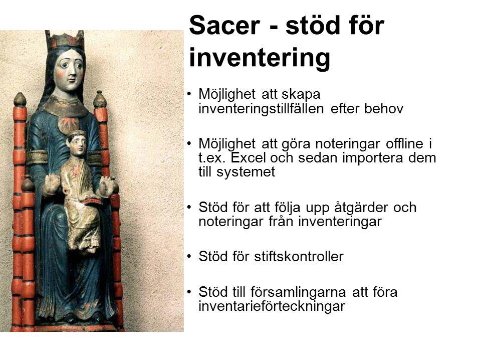 Sacer - stöd för inventering Möjlighet att skapa inventeringstillfällen efter behov Möjlighet att göra noteringar offline i t.ex.