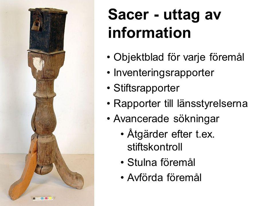 Sacer - uttag av information Objektblad för varje föremål Inventeringsrapporter Stiftsrapporter Rapporter till länsstyrelserna Avancerade sökningar Åtgärder efter t.ex.