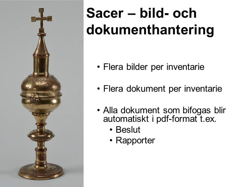 Sacer – bild- och dokumenthantering Flera bilder per inventarie Flera dokument per inventarie Alla dokument som bifogas blir automatiskt i pdf-format t.ex.