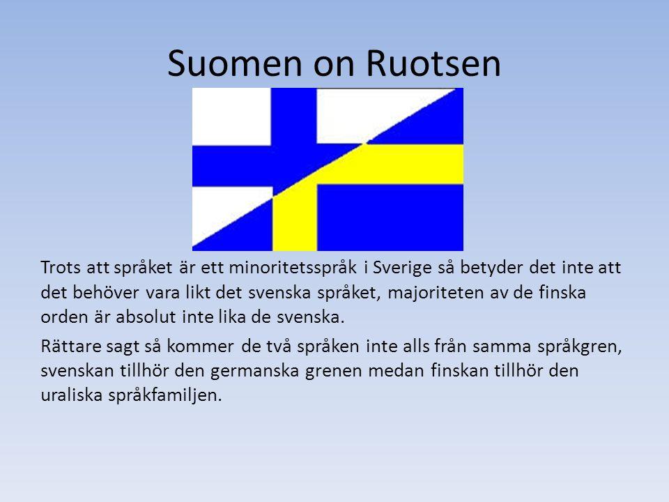 Suomen on Ruotsen Trots att språket är ett minoritetsspråk i Sverige så betyder det inte att det behöver vara likt det svenska språket, majoriteten av de finska orden är absolut inte lika de svenska.