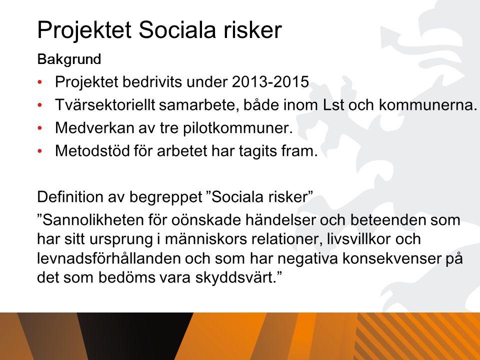 Projektet Sociala risker Bakgrund Projektet bedrivits under 2013-2015 Tvärsektoriellt samarbete, både inom Lst och kommunerna.