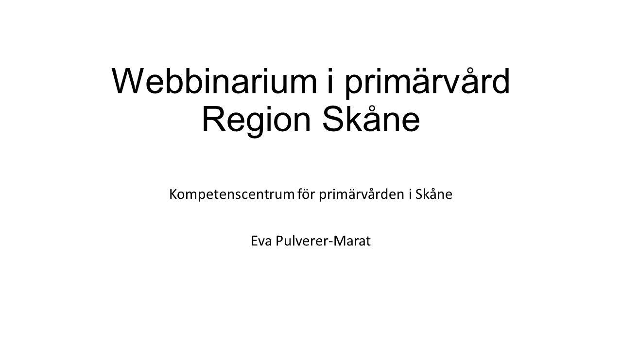 Webbinarium i primärvård Region Skåne Kompetenscentrum för primärvården i Skåne Eva Pulverer-Marat
