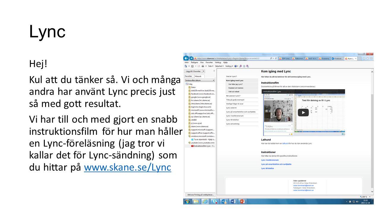 Lync Hej! Kul att du tänker så. Vi och många andra har använt Lync precis just så med gott resultat. Vi har till och med gjort en snabb instruktionsfi