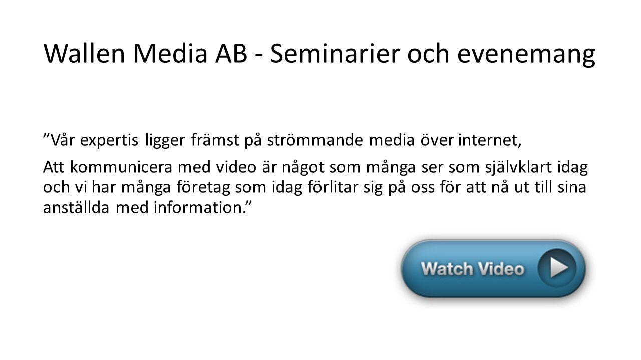 """Wallen Media AB - Seminarier och evenemang """"Vår expertis ligger främst på strömmande media över internet, Att kommunicera med video är något som många"""