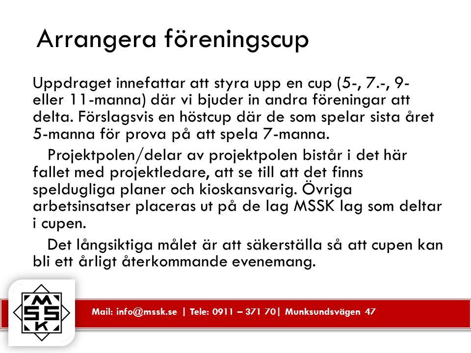 Mail: info@mssk.se | Tele: 0911 – 371 70| Munksundsvägen 47 Arrangera föreningscup Uppdraget innefattar att styra upp en cup (5-, 7.-, 9- eller 11-manna) där vi bjuder in andra föreningar att delta.