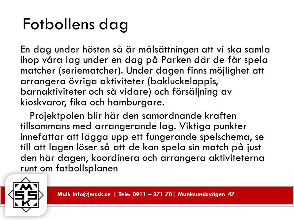 Mail: info@mssk.se | Tele: 0911 – 371 70| Munksundsvägen 47 Fotbollens dag En dag under hösten så är målsättningen att vi ska samla ihop våra lag under en dag på Parken där de får spela matcher (seriematcher).