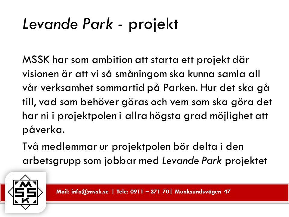 Mail: info@mssk.se | Tele: 0911 – 371 70| Munksundsvägen 47 Levande Park - projekt MSSK har som ambition att starta ett projekt där visionen är att vi så småningom ska kunna samla all vår verksamhet sommartid på Parken.
