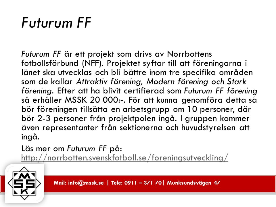 Mail: info@mssk.se | Tele: 0911 – 371 70| Munksundsvägen 47 Fotbollsskola MSSK har som ambition att varje år kunna erbjuda sina yngre medlemmar att delta i föreningens fotbollsskola.