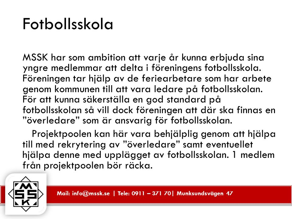 Mail: info@mssk.se | Tele: 0911 – 371 70| Munksundsvägen 47 Fotbollsskola MSSK har som ambition att varje år kunna erbjuda sina yngre medlemmar att de