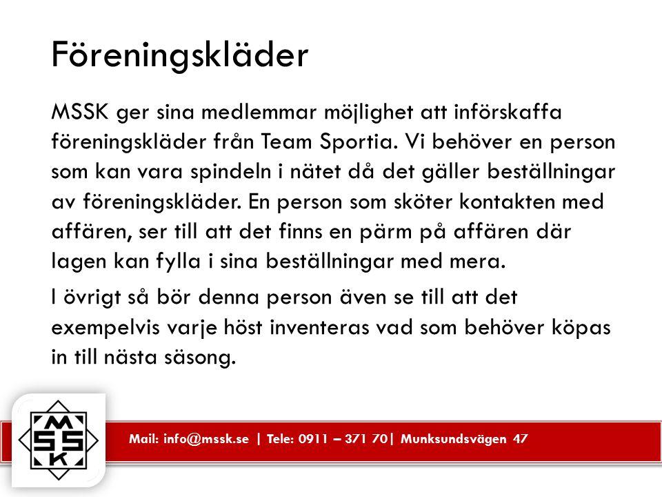 Mail: info@mssk.se | Tele: 0911 – 371 70| Munksundsvägen 47 Föreningskläder MSSK ger sina medlemmar möjlighet att införskaffa föreningskläder från Team Sportia.